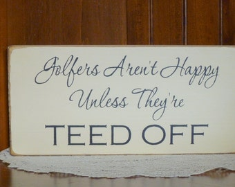 "Primitive ""Golfers aren't happy unless they're teed off"" wooden sign - your color choice"
