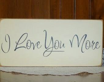 "Primitive ""I love YOU more"" wooden sign - your color choice"