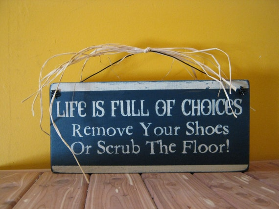 "wood ""Life is full of choices - Remove Your Shoes or Scrub the Floor""  black and cream sign Shabby Chic Primitive Country"