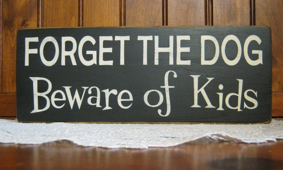 "wood ""Forget the Dog, Beware of Kids""  black and cream sign Shabby Chic Primitive Country"