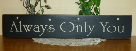 "wood ""Always Only You""  primitive sign - your color choice"