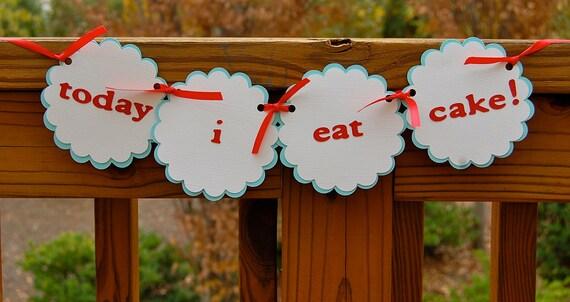 Today I Eat Cake --  Highchair Birthday Banner
