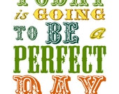 Today is Going to be a Perfect Day - 8 x 10, inspirational poster/ print ,Sale - buy 2, get 3