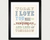 Today I Love you more - 8 x 10 -  Inspirational I love you card/ poster print, SALE - buy 2 get 3