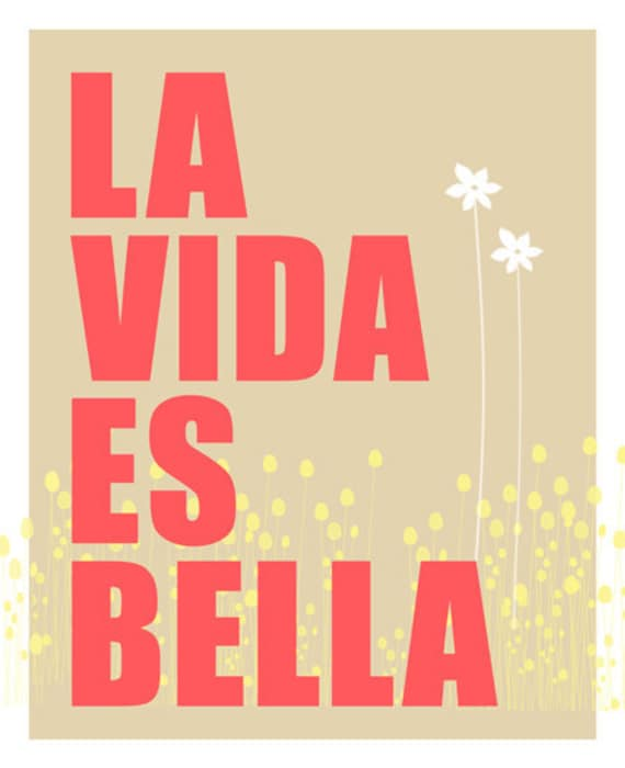 La Vida es Bella - 8 x 10