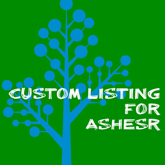 Custom Listing for AshesR