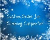 Custom Order for Climbing Carpenter