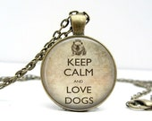 Dog Necklace Gifts for Dog Lovers - Keep Calm and - Love Dogs - Dog Lover Gift - Dog Lover Jewelry - Bulldog Necklace - Bulldog Jewelry