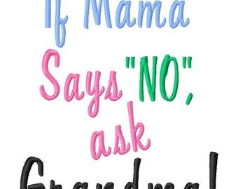 If Mama Says No, Ask Grandma - Machine Embroidery Design - 7 Sizes