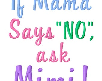 If Mama Says No, Ask Mimi - Machine Embroidery Design - 8 Sizes
