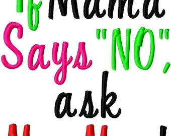 If Mama Says No, Ask MomMom - Machine Embroidery Design - 8 Sizes