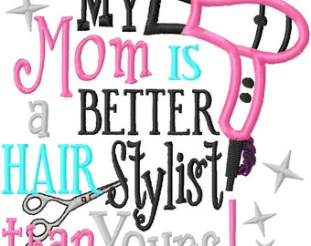 My Mom is a Better Hair Stylist than Yours - Blow Dryer Applique - Machine Embroidery Design - 8 Sizes