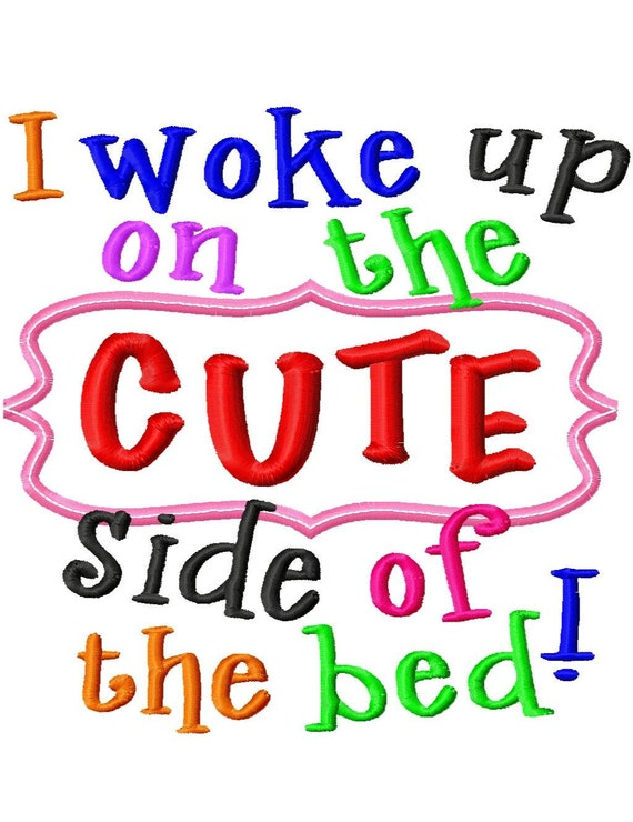 I woke up on the CUTE side of the bed - Dee Dee Applique - Machine Embroidery Design - 6 Sizes