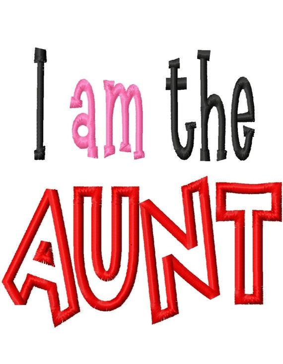 I am the AUNT - AUNT Applique - Machine Embroidery Design - 8 Sizes