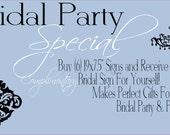 Bridal Party Special, Buy 6 (or More) signs for your bridal party or family and receive a complimentary sign for yourself