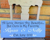 """All Love Stories Are Beautiful, But Ours Is My Favorite Personalized Wedding Sign7.5x19"""" In your choice of colors"""