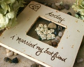 Custom Wedding Frame Gift Rustic Chic Today I Married MY Best Friend Rustic Picture Frame Woodland Farmland Bride and Groom Anniversary