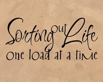 """Vinyl Wall Sticker """"Sorting Out Life One Load At A Time"""" - project ready vinyl decal 23"""" x 10.5"""" great gift  PKGHML005"""
