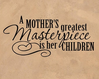"Vinyl Wall Decal Mothers Quote ""A Mother's Greatest Masterpiece Is Her Children"" Vinyl Decal Wall Sticker For Wall or Framed 11.1"" x 5"""