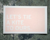 Screenprinted Postcard: Let's Tie A Kite To Ours (The World Hangs By A Thread)