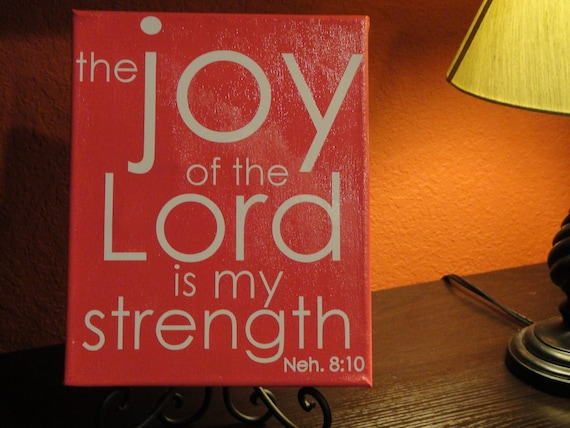 The Joy of the Lord is my strength.  Neh 8:10  8x10 canvas