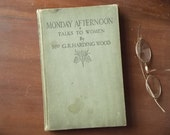 Vintage 1920s book Monday Afternoon Talks to Women hard cover book by Mrs G. R. Harding Wood