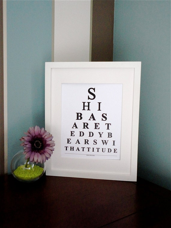 ETSY - Shibas are teddy bears with attitude  - Eye Chart Print