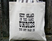 "SALE Tote Bag ""Get Glad in the Same Undies You Got Mad In"" Black on Natural Canvas"