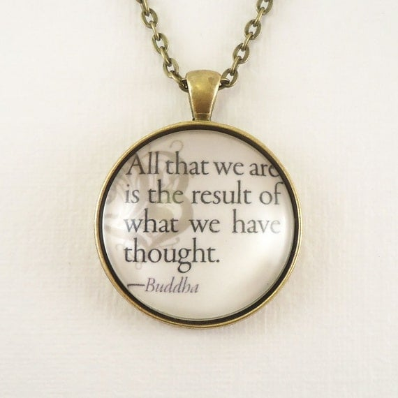 All That We Are is the Result of What We Have Thought, Buddha, Inspirational Quote Necklace