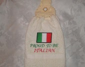 "Kitchen Hanging Towel - Italian flag ""Proud To Be Italian"" - Embroidered crochet topped hand towel (Free USA Shipping)"