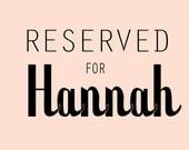 R E S E R V E D Custom Order For HANNAH