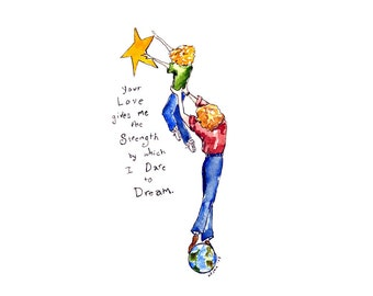 Mother's Day Art Print Your Love Gives me the Strength by Which I Dare to Dream - Pen and Ink and Watercolor 8 x 10 - matted 11 x 14