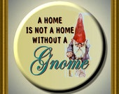 """NOT a HOME Without a GNOME 2.25"""" large Round Fridge Magnet"""
