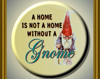 "NOT a HOME Without a GNOME 2.25"" large Round Fridge Magnet"