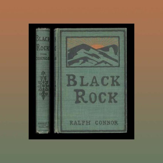 Black Rock - a Tale of the Selkirks by Ralph Connor, An Edwardian Era Novel about Canadian Lumber and Mining Camps - Vintage Book