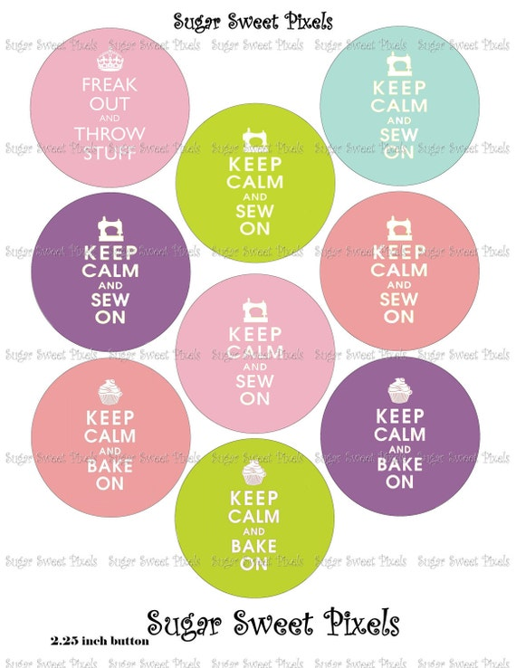 INSTANT DOWNLOAD Keep Calm, freak out, & sew, bake,  throw stuff  Images for 2.25 inch Button Machines 8x10 sheet
