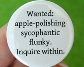 wanted: apple polishing sycophantic flunky. Inquire within. 1.25 inch button. evil geniuses need minions and toadies.