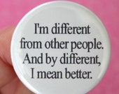I am different from other people. And by different, I mean better. 1.25 pin back button