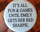 it is all fun and games until emily gets her red sharpie. 1.25 inch pinback funny button.