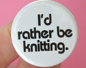 I would rather be knitting.  1.25 inch pinback button. sometimes a yarn, needles, and a cafe is all you need.