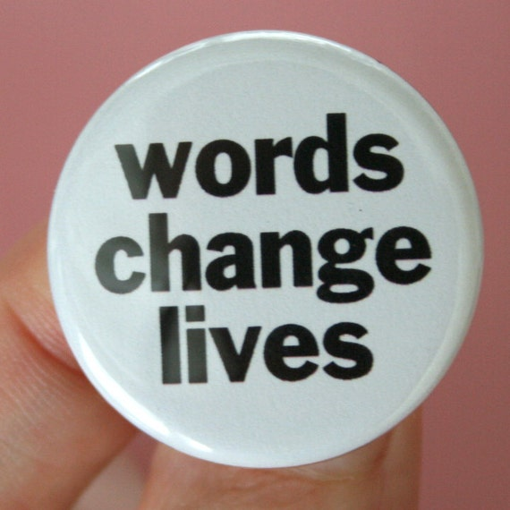 words change lives.  1.25 inch button pin. read something life-changing. say something awesome. be wise with your words.