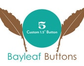 FIVE Custom Buttons | Weddings or Birthdays