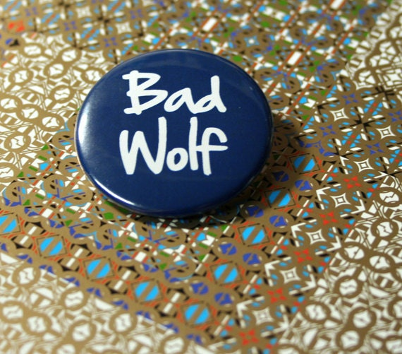 Pinback button: Bad Wolf - Whovian - Rose Tyler - Doctor