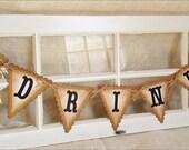 "DRINK "" Wedding Garland Banner - Wedding Sign Table - Wedding Pennant - Shabby Chic - Brown banner"
