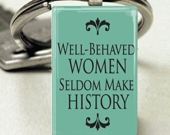 Well Behaved Women Seldom Make History Domino Size Glass Metal Frame Key Chain