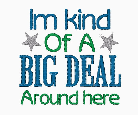 INSTANT DOWNLOAD I'm kind of A Big Deal Around Here machine embroidery design