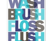 Wash Brush Floss Flush Art Poster with your custom colors - Bathroom Sign for Kids - Custom 8x10 or 11x14 print