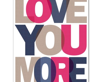 Love You More  8x10 Art Poster with your custom colors