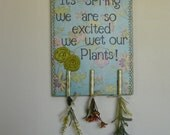 Garden Decor wooden wall sign for the home, garden or patio- We are so excited it is spring we wet our plants- hanging flowers from pegs