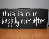 This is our happily ever after, Wood Sign
